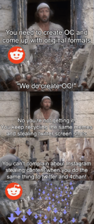 "They hated him for telling the truth: You need to create OC and  come up with original formats  ""We do create OC!""  No you're not getting it!  You keep recycling the same memes  and stealing twitter screen shots  You can't complain about Instagram  stealing content when you do the  same thing to twitter and 4chan! They hated him for telling the truth"
