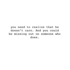 https://iglovequotes.net/: you need to realize that he  doesn't care. And you could  be missing out on someone who  does. https://iglovequotes.net/