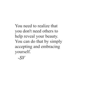 https://iglovequotes.net/: You need to realize that  you don't need others to  help reveal your beauty.  You can do that by simply  accepting and embracing  yourself.  -SV https://iglovequotes.net/