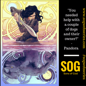 "meme-mage:    Sons Of God is a science fiction fantasy mini series depicting thestory of 7 chosen warriors who battle Lucifer and several supernatural beings as the fate of the earth hangs in the balance.      www.facebook.com/sonsofgod.webseries   : ""You  needed  help with  a couple  of dogs  and their  owner?""  Pandora  SOG  Sons of God  www.sogwebseries.com  meme-mage:    Sons Of God is a science fiction fantasy mini series depicting thestory of 7 chosen warriors who battle Lucifer and several supernatural beings as the fate of the earth hangs in the balance.      www.facebook.com/sonsofgod.webseries"