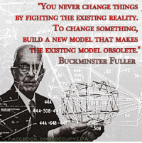 """Memes, Buckminster Fuller, and 🤖: """"YOU NEVER CHANGE THINGS  BY FIGHTING THE EXISTING REALITY.  TO CHANGE SOMETHING,  BUILD A NEW MODEL THAT MAKES  THE EKISTING MODEL oBSOLETE.  BUCKMINSTER FULLER  4A-50B.4 BA  44A-648  OB  FACEBOOK COM OCCUPY EPA"""
