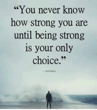 """Bob Marley, Memes, and Strong: """"You never know  how strong you are  until being strong  is your only  choice.  Bob Marley"""