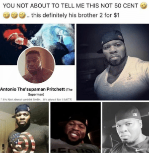 Doppelgänger 🤯: YOU NOT ABOUT TO TELL ME THIS NOT 50 CENT  ウウウ.. this definitely his brother 2 for $1  Antonio The'supaman Pritchett (The  Superman)  It's Not ahout weiaht limits It's about No LIMITS Doppelgänger 🤯
