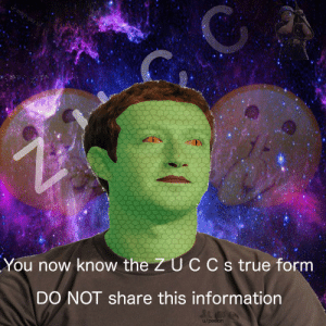 ZUCCWelcome to the other side of the portal (i.redd.it): You now know the Z U CC s true form  DO NOT share this information  u/peelon ZUCCWelcome to the other side of the portal (i.redd.it)