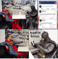 What can ya do 😎 @superman ___ 📷@avengergram: You on Facebook?  a Search  Yes  Updating your status?  es  What's on your mind, Superman?  Live  Photo  9 Check in  Me too.  Superman  Having coffee with Batman  Batman  UST NOW  Having coffee. I'm Batman,  0ou 2  02 eemens 5 shares  Conent  vengergram  How come you have so  many likes so qUiCKly!  l even Used emoJIS!  Becase I'm  Batman.  many likes so quickly!? What can ya do 😎 @superman ___ 📷@avengergram