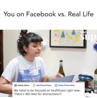 Facebook, Life, and Time: You on Facebook vs. Real Life  Update Status  Add Photosido  Create Photo Album  We need to be focused on healthcare right now.  There's NO time for distractions!!! It's all about balance.