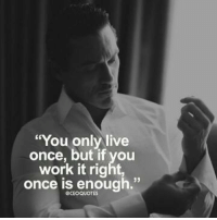 """Work, Live, and Once: """"You only live  once, but if you  work it right,  once is enough  GCEOQUOTES"""