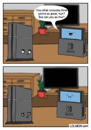 PS4 vs Switch: You other consoles think  you're  so great, huh?  But can you do this?  D  NINTENDO  SWITCH  NINTENDO  SWITCH  LOLNEIN.com PS4 vs Switch