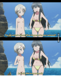 perverted: You perverted woman What happened toyour swimsuit?  S  As I said this is myswimsuit