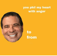 Anti Valentines: you phil my heart  with anger  to  from