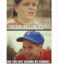 Pretty much in a nutshell what our society has come to 🙄 * * If you're over political correctness go ahead an double tap that shhhh 🤐💯 overpoliticalcorrectness djstella instafunny youplayballlikeagirl sandlot memes instamood LightenUpAmerica happyholidays: YOU PLAY BALL LIKE A GIRL!  A DID YOU JUST ASSUMEMYGENDER? Pretty much in a nutshell what our society has come to 🙄 * * If you're over political correctness go ahead an double tap that shhhh 🤐💯 overpoliticalcorrectness djstella instafunny youplayballlikeagirl sandlot memes instamood LightenUpAmerica happyholidays