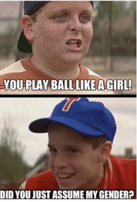 sandlot in 2018: YOU PLAY BALL LIKE A GIRL!  DID YOU JUST ASSUME MY GENDER? sandlot in 2018