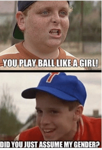 sandlot in 2018 https://t.co/EM0YnNJOX1: YOU-PLAY BALL.LIKE A GIRL  DID YOU JUST ASSUME MY GENDER? sandlot in 2018 https://t.co/EM0YnNJOX1