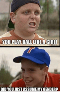 sandlot in 2016: YOU PLAY BALL LIKE A GIRL!  DID YOU JUSTASSUMEMYGENDER? sandlot in 2016