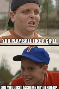 sandlot in 2017 https://t.co/Nd7RYx7SdH: YOU PLAY BALL LIKEA GIRL  DID YOU JUST ASSUME MY GENDER? sandlot in 2017 https://t.co/Nd7RYx7SdH