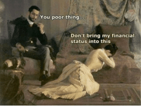 Classical Art, Don, and Thing: You poor thing..c  Don't bring my financial  status into this Please don't