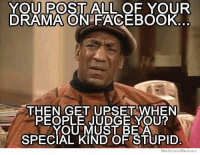 We Know Meme: YOU POSTALL OF YOUR  DRAMA ON FACEBOOK.  THEN GET UPSET WHEN  PEOPLE JUDGE YOU?  YOU MUST BEA  SPECIAL KIND OF STUPID  we Know Meme裔