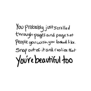 https://iglovequotes.net/: You Prabably justscrolled  tnraugh pages and pagys of  People you wish you lockud like  Snap outof itand realize that  YoUre beautiful too https://iglovequotes.net/