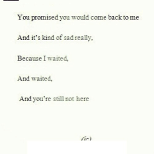 https://iglovequotes.net/: You promised you would come back to me  And it's kind of sad really  Because I waited.  And waited,  And you're still not here  ir) https://iglovequotes.net/