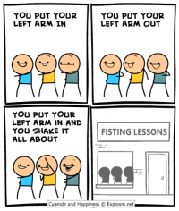 Dank, Twitter, and Http: YOU PUT YOUR  LEFT ARM IN  YOU PUT YOUR  LEFT ARM OUT  YOU PUT YOUR  LEFT ARM IN AND  YOU SHAKE IT  ALL ABOUT  FISTING LESSONS  Cyanide and HappinessExplosm.net http://www.twitter.com/daveexplosm