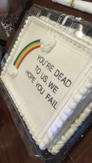 My coworker of 5 years had her last day at work today. We will miss her so we bought her a cake.: YOU  'RE DEAD  TO US,WE  HOPE YOU FAIL My coworker of 5 years had her last day at work today. We will miss her so we bought her a cake.