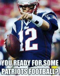 Memes, 🤖, and You-Ready: YOU READY FOR SOME  PATRIOTS FOOTBALLP GAME DAY! Who's ready?!