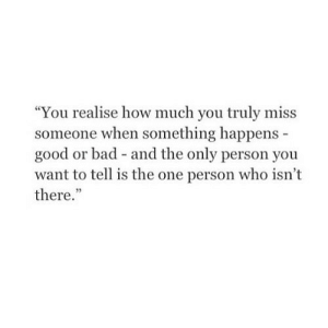 "https://iglovequotes.net/: ""You realise how much you truly miss  someone when something happens  good or bad - and the only person you  want to tell is the one person who isn't  there."" https://iglovequotes.net/"