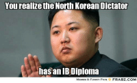 meme funny: You realize the North Korean Dictator  hasanIB Diploma  MEMES & FUNNY PICS  FRABZ.COM