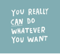 Can, You, and Really: YOU REALLY  CAN DO  WHATEVER  YOU WANT