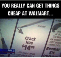 Meanwhile At Walmart: YOU REALLY CAN GET THINGS  CHEAP AT WALMART.  the be  Crack  for workin  Hoe  tight placo  meter pits  Reamer  FOX2  This hoe  620 70  mplete  with