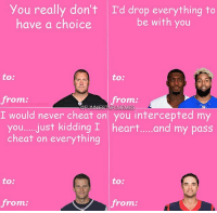 you really don't I'd drop everything to  be with you  have a choice  to:  to:  from  from  @FUNNIEST FLMEM  I would never cheat on you intercepted my  you.... just kidding I heart.....and my pass  cheat on everything  to:  to:  from  from NFL Valentines Day cards! @funniestnflmemez
