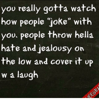 """Memes, 🤖, and Hella: you really gotta watch  how people """"joke"""" with  you. People throw hella  hate and jealousy on  the low and cover it  up  w a laugh 🤔 Were They Joking Or Are They Down Low Salty??? #Hmmmm Whoa!"""