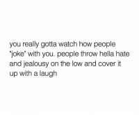 """Watch, Jealousy, and How: you really gotta watch how people  """"joke"""" with you. people throw hella hate  and jealousy on the low and cover it  up with a laugh Real talk! 💯 https://t.co/puj6VQiAX5"""