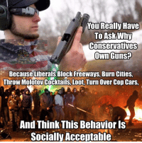 Copping: You Really Have  Because Liberals Block Freeways, Burn Cities,  Throw Molotov Cocktails, Loot. Turn Over Cop Cars.  And Think This Behavior Is  Socially-Acceptable