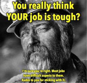 Dank, Memes, and Reddit: You really.think  YOUR job is tough?  I'm sure you're right. Most jobs  have difficult aspects to them.  Kudos to you for sticking with it. You Really Think Your Job Is Tough ? by awalme FOLLOW 4 MORE MEMES.