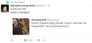 Obama dont care: You Retweeted  aboukie young-white @jaboukie 8h  roses are red  what in tarnation  Okayplayer @okayplayer  Obama stopped taking Donald Trump's calls after the  Inauguration. bit.ly/Obamalgnores Tr  4321.1K Obama dont care