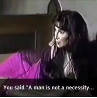"Necessity: You said ""A man is not a necessity."