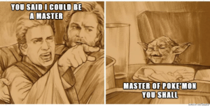 Screaming Aniken vs Yoda -Be a Master: YOU SAID I COULD BE  A MASTER  MASTER OF POKE MON  YOU SHALL  made on imgar Screaming Aniken vs Yoda -Be a Master