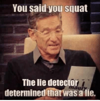 Squat, Running, and Lots: You said you Squat  The lie detector  determined that was a lie A lot of chickens be running around.