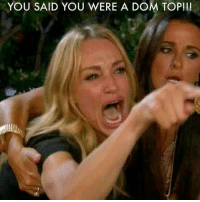 top: YOU SAID YOU WERE A DOM TOP!!!