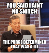 snitch: YOU SAIDIAINT  NO SNITCH  THE PURGE DETERMINED  THAT WASALIE  memes.(COM