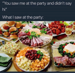 "36 Really Funny Food Meme Pictures That Will Make You Laugh Out Loud - JustViral.Net: ""You saw me at the party and didn't say  hi""  What I saw at the party:  38 36 Really Funny Food Meme Pictures That Will Make You Laugh Out Loud - JustViral.Net"