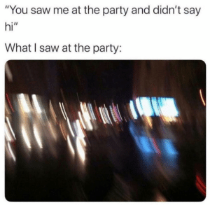"Relatable. https://t.co/ONRl8jrBFE: ""You saw me at the party and didn't say  hi""  What I saw at the party: Relatable. https://t.co/ONRl8jrBFE"