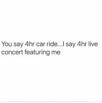 Girl, Live, and Car: You say 4hr car ride...l say 4hr live  concert featuring me Can I get an amen! 💁🏼 @teengirlclub @teengirlclub @peopleareamazing