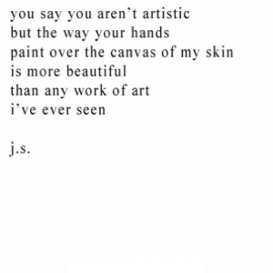 https://iglovequotes.net/: you say you aren't artistic  but the way your hands  paint over the canvas of my skin  is more beautiful  than any work of art  i've ever seen  j.s https://iglovequotes.net/