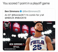 Ben Simmons needs to get real.: You scored 1 point in a playoff game  Ben Simmons@BenSimmons25  An 87 @Ronnie2K? I'm comin for y'all  @NBA2K #NBA2K19  @NBAMEMES  NBA2N19  FIRST  LOOK  BEN SIMMONS  25  RATING  OVERALL  VMA @jortega1996/Twitter] Ben Simmons needs to get real.