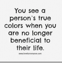 ☝️ never a truer word said.: You see a  person's true  colors when you  are no longer  beneficial to  their life.  WWW love funromance.com ☝️ never a truer word said.