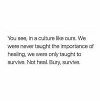 "Drugs, Food, and Life: You see, in a culture like ours. We  were never taught the importance of  healing, we were only taught to  survive. Not heal. Bury, survive. HEALING 🤲🏾✨♥️ Repost @lightskinneded: ""Until you heal the wounds of your past, you are going to bleed. You can bandage the bleeding with food, with alcohol, with drugs, with work, with cigarettes, with sex; But eventually, it will all ooze through and stain your life. You must find the strength to open the wounds, stick your hands inside, pull out the core of the pain that is holding you in your past, the memories and make peace with them."" -Iyanla Vazant . . . IyanlaVanzant healing trauma culturaltrauma historicaltrauma generationaltrauma survivorsremorse supportPOC culturalpreservation historicalmemory"