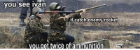 you see ivan: you see Ivan  if catch enemy rocket  you get twice of ammunition