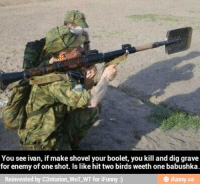 you see ivan: You see ivan, if make shovel your boolet, you kill and dig grave  for enemy of one shot. Is likehittwo birds weethone babushka.  Reinvented  by C3nturion WOT WT for iFunny